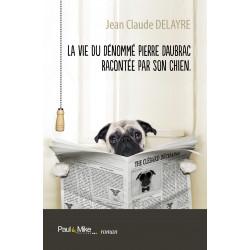 La vie du dénommé Pierre Daubrac racontée par son chien (ebook)